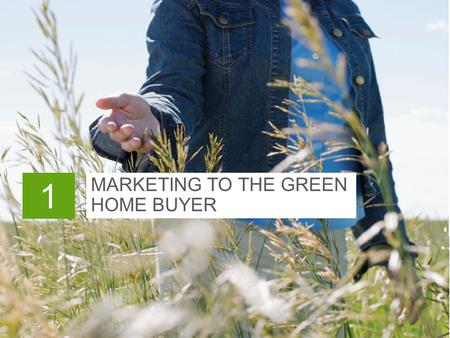 MARKETING TO THE GREEN HOME BUYER 1. In This Chapter  National certification programs  Marketing to the green homebuyer  Buyer counseling session 