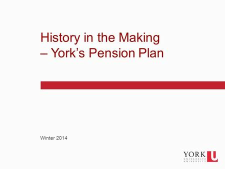 1 Winter 2014 History in the Making – York's Pension Plan.