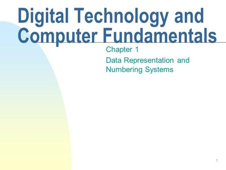 1 Digital Technology and Computer Fundamentals Chapter 1 Data Representation and Numbering Systems.