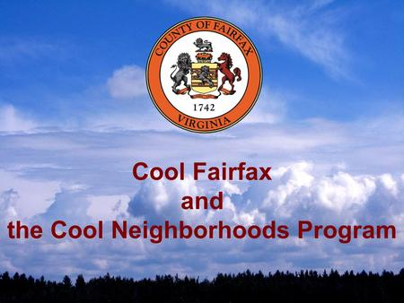 Cool Fairfax and the Cool Neighborhoods Program. Global Warming More and more people are concerned… More and more people are asking: What can ordinary.