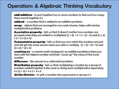 Operations & Algebraic Thinking Vocabulary add/addition - to put together two or more numbers to find out how many there are all together (+) addend -