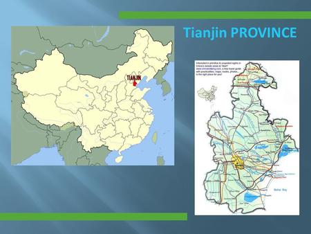 Tianjin PROVINCE. Tianjin INFORMATION Chinese name Population11,200,000 Area11,303 CapitalTianjin Main Industriesheavy industry, major port GDP45,295.