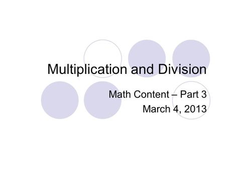 Multiplication and Division Math Content – Part 3 March 4, 2013.