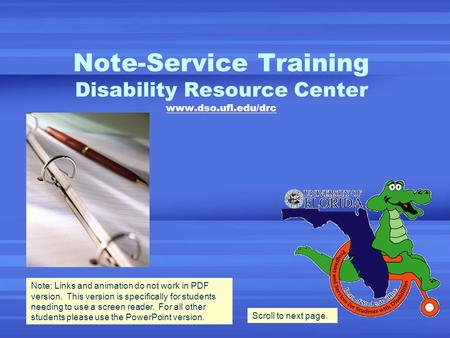 Note-Service Training Disability Resource Center www.dso.ufl.edu/drc Note: Links and animation do not work in PDF version. This version is specifically.