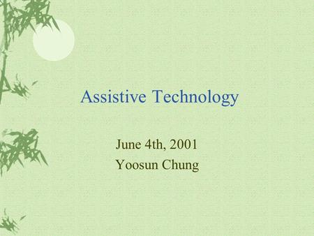 Assistive Technology June 4th, 2001 Yoosun Chung.