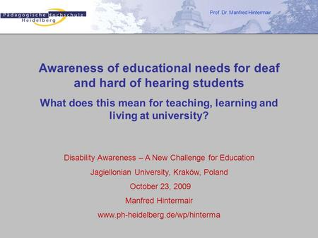 Prof. Dr. Manfred Hintermair Awareness of educational needs for deaf and hard of hearing students What does this mean for teaching, learning and living.