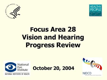 F ocus Area 28 Vision and Hearing Progress Review October 20, 2004.