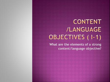 What are the elements of a strong content/language objective?