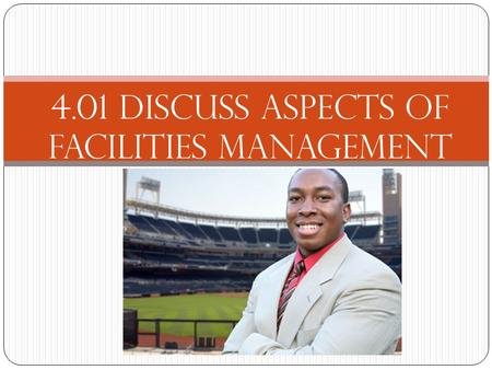 4.01 Discuss aspects of facilities management. Types of facilities Single-purpose facilities: designed for one type of event. Multipurpose facilities: