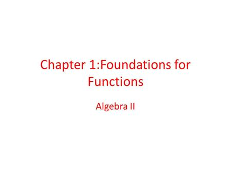 Chapter 1:Foundations for Functions