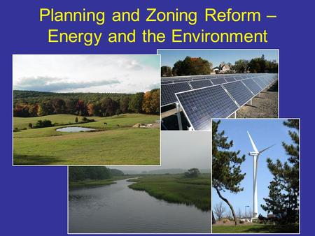 Planning and Zoning Reform – Energy and the Environment.