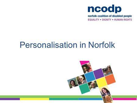 Personalisation in Norfolk. Who are we? Personalisation Experts group.