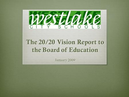 The 20/20 Vision Report to the Board of Education January 2009.