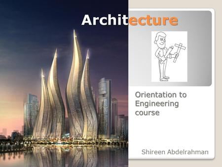 Shireen Abdelrahman Architecture Orientation to Engineering course.