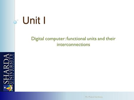 Unit I Digital computer: functional units and their interconnections Mr. Mukul Varshney.