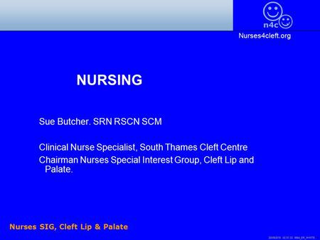 20/09/2015 02:51:54 5864_ER_WHITE. 1 Nurses SIG, Cleft Lip & Palate NURSING Sue Butcher. SRN RSCN SCM Clinical Nurse Specialist, South Thames Cleft Centre.