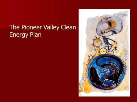 The Pioneer Valley Clean Energy Plan. Pioneer Valley region of western Massachusetts 69 communities 650,000 people 15 colleges and the University of Massachusetts-Amherst.