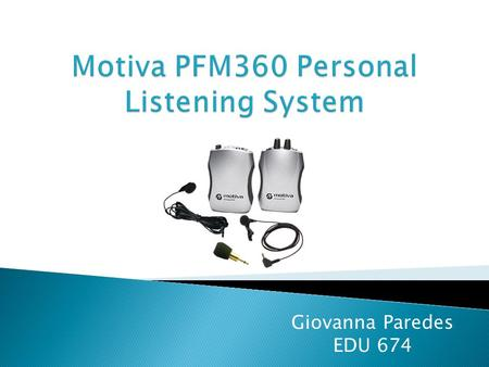 Giovanna Paredes EDU 674. This assistive listening device helps students who have severe to profound hearing loss.