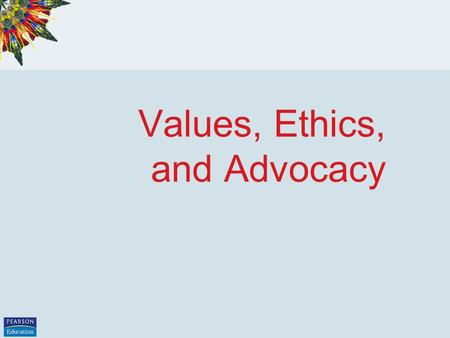 Values, Ethics, and Advocacy. Copyright 2008 by Pearson Education, Inc. Question 1 When an ethical issue arises, one of the most important nursing responsibilities.