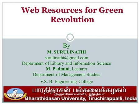 Web Resources for Green Revolution By M. SURULINATHI Department of Library and Information Science M. Padmini, Lecturer Department.