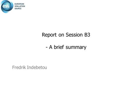 Fredrik Indebetou Report on Session B3 - A brief summary.