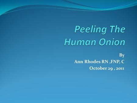 By Ann Rhodes RN,FNP, C October 29, 2011. Objectives: To learn about one of the many roles of the nurse practitioner in health care To learn about how.