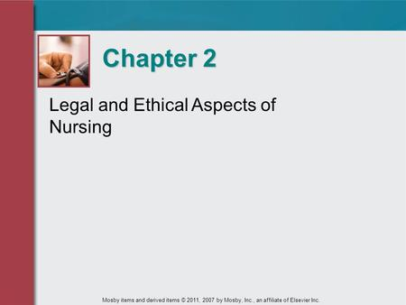 Legal and Ethical Aspects of Nursing Chapter 2 Mosby items and derived items © 2011, 2007 by Mosby, Inc., an affiliate of Elsevier Inc.