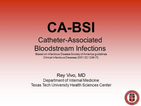 Catheter-Associated Bloodstream Infections Based on Infectious Disease Society of America guidelines Clinical Infectious Diseases 2001;32:1249-72. Rey.