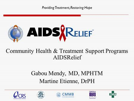 Providing Treatment, Restoring Hope Community Health & Treatment Support Programs AIDSRelief Gabou Mendy, MD, MPHTM Martine Etienne, DrPH.