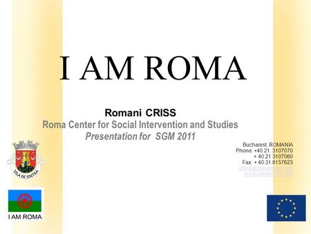 Klik om het opmaakprofiel van de modelondertitel te bewerken Romani CRISS Roma Center for Social Intervention and Studies Presentation for SGM 2011 Bucharest,