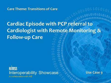 Cardiac Episode with PCP referral to Cardiologist with Remote Monitoring & Follow-up Care Care Theme: Transitions of Care Use Case 9 Interoperability Showcase.