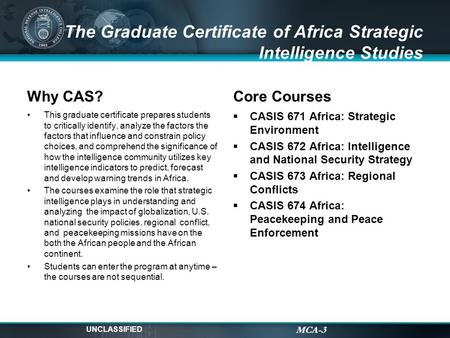 MCA-3 The Graduate Certificate of Africa Strategic Intelligence Studies Why CAS? This graduate certificate prepares students to critically identify, analyze.