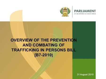 OVERVIEW OF THE PREVENTION AND COMBATING OF TRAFFICKING IN PERSONS BILL [B7-2010 ] 31 August 2010.