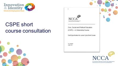 CSPE short course consultation. 100 hours of learning Taught over 1, 2 or 3 years Specified at a common level Up to 4 short courses can be included in.
