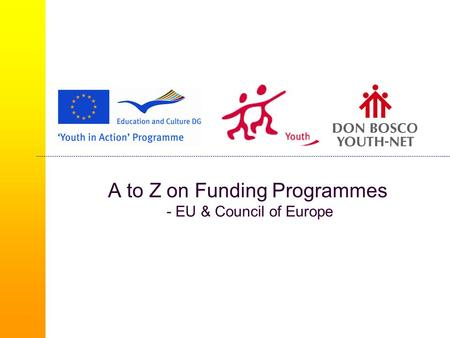 A to Z on Funding Programmes - EU & Council of Europe.