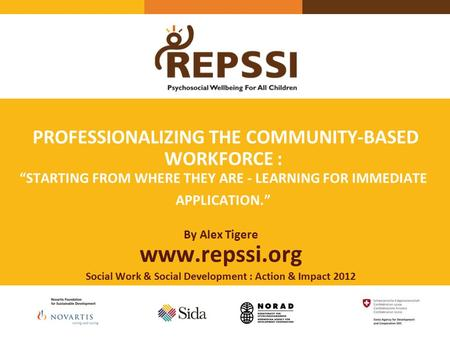 "PROFESSIONALIZING THE COMMUNITY-BASED WORKFORCE : ""STARTING FROM WHERE THEY ARE - LEARNING FOR IMMEDIATE APPLICATION."" By Alex Tigere www.repssi.org Social."
