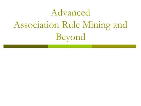 Advanced Association Rule Mining and Beyond. Continuous and Categorical Attributes Example of Association Rule: {Number of Pages  [5,10)  (Browser=Mozilla)}