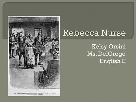 Kelsy Orsini Ms. DelGrego English E.  Rebecca was born and baptized on February 21, 1621.  She was raised in Yarmouth, England and lived there all of.