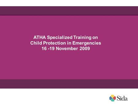ATHA Specialized Training on Child Protection in Emergencies 16 -19 November 2009.
