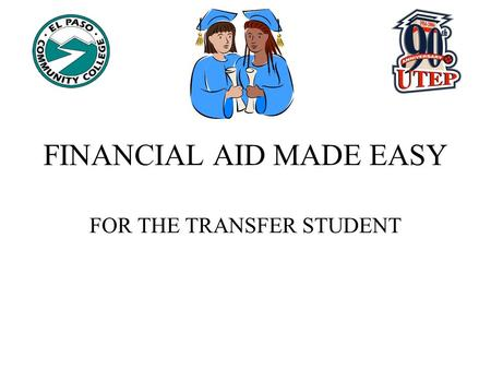 FINANCIAL AID MADE EASY FOR THE TRANSFER STUDENT.