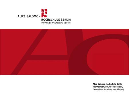 University of Applied Sciences for Social Work, Health Care and Education Sunday, 20 September 2015www.ash-berlin.eu Alice Salomon Hochschule Berlin.