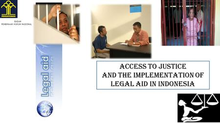 Access to justice And The Implementation of Legal Aid in Indonesia BADAN PEMBINAAN HUKUM NASIONAL.