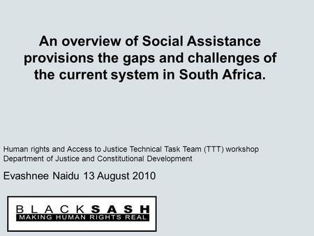 An overview of Social Assistance provisions the gaps and challenges of the current system in South Africa. Human rights and Access to Justice Technical.