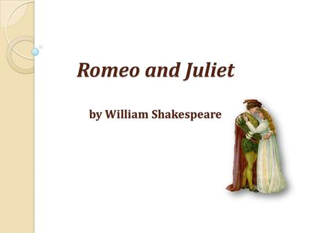 Romeo and Juliet by William Shakespeare. Act 2, Prologue Summarizes Act 1 Addresses the speed in which Romeo and Juliet have fallen in love Makes fun.