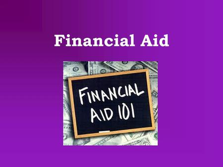 Financial Aid. Where to Apply FAFSA fafsa.ed.gov Apply January 1 st to March 2 nd Makes you eligible for federal and state grants, scholarships, and loans.
