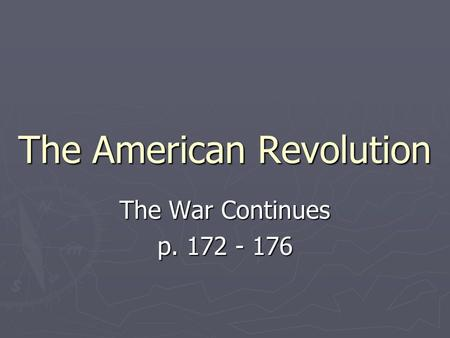 The American Revolution The War Continues p. 172 - 176.
