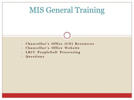 MIS General Training Chancellor's Office (CO) Resources Chancellor's Office Website LBCC PeopleSoft Processing Questions.