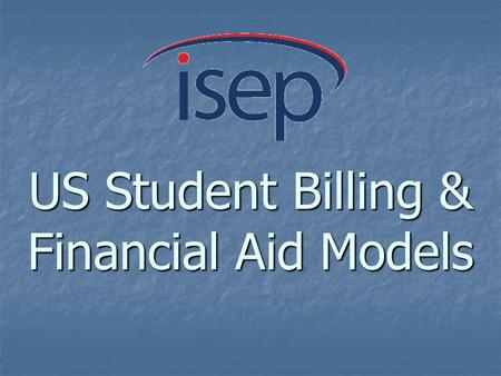 US Student Billing & Financial Aid Models.  Study abroad administrative/application fees  Billing procedures for both exchange (ISEP reciprocal) and.