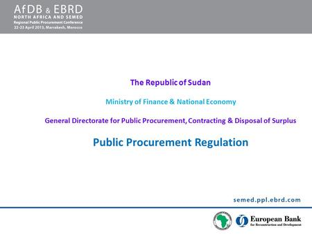 The Republic of Sudan Ministry of Finance & National Economy General Directorate for Public Procurement, Contracting & Disposal of Surplus Public Procurement.