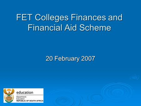 FET Colleges Finances and Financial Aid Scheme 20 February 2007.